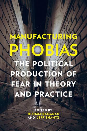 Manufacturing Phobias: The Political Production of Fear in Theory and Practice (Paperback)