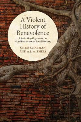 A Violent History of Benevolence: Interlocking Oppression in the Moral Economies of Social Working (Paperback)