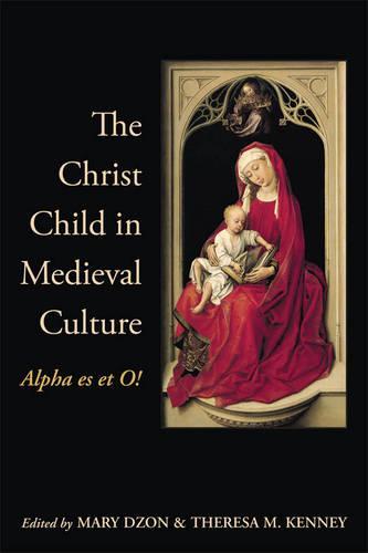 The Christ Child in Medieval Culture: Alpha es et O! (Paperback)
