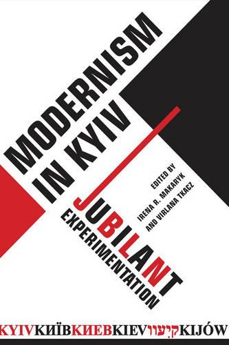 Modernism in Kyiv: Jubilant Experimentation (Paperback)