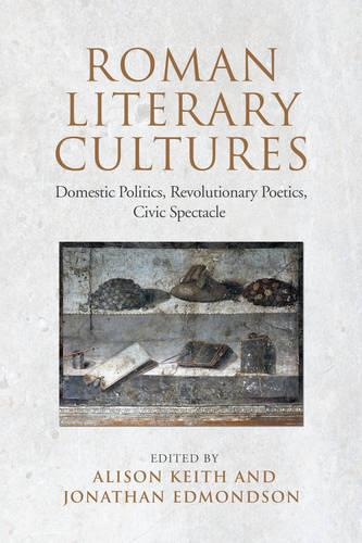 Roman Literary Cultures: Domestic Politics, Revolutionary Poetics, Civic Spectacle - Phoenix Supplementary Volumes 55 (Hardback)