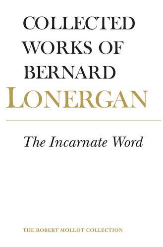 The Incarnate Word: Volume 8 - Collected Works of Bernard Lonergan 8 (Hardback)