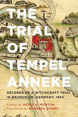 The Trial of Tempel Anneke: Records of a Witchcraft Trial in Brunswick, Germany, 1663 (Hardback)