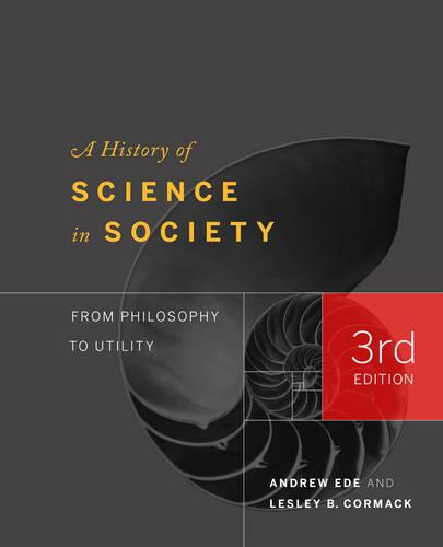 A History of Science in Society: From Philosophy to Utility, Third Edition (Hardback)