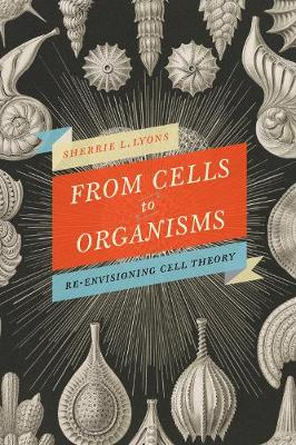 From Cells to Organisms: Re-envisioning Cell Theory (Hardback)