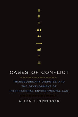 Cases of Conflict: Transboundary Disputes and the Development of International Environmental Law (Hardback)