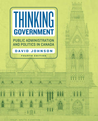 Thinking Government: Public Administration and Politics in Canada (Paperback)