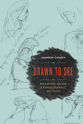 Drawn to See: Drawing as an Ethnographic Method (Paperback)
