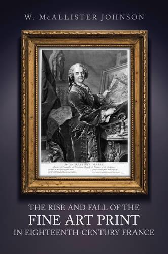 The Rise and Fall of the Fine Art Print in Eighteenth-Century France (Hardback)