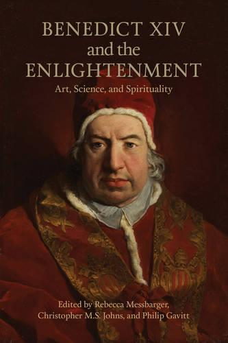 Benedict XIV and the Enlightenment: Art, Science, and Spirituality - Toronto Italian Studies (Hardback)