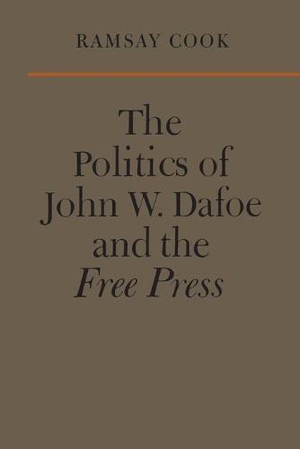 The Politics of John W. Dafoe and the Free Press - Heritage (Paperback)