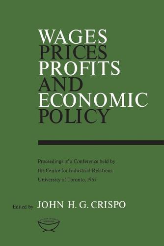 Wages, Prices, Profits, and Economic Policy: Proceedings of a Conference Held by the Centre for Industrial Relations, University of Toronto, 1967 - Heritage (Paperback)
