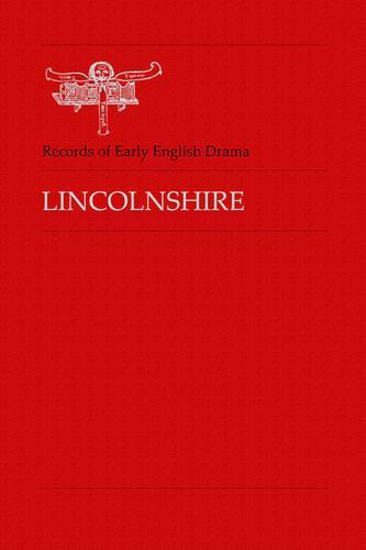 Lincolnshire - Records of Early English Drama (Hardback)