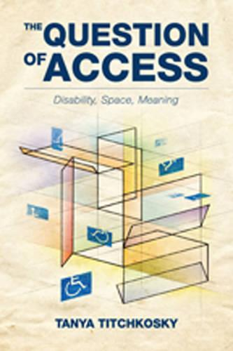 The Question of Access: Disability, Space, Meaning (Hardback)