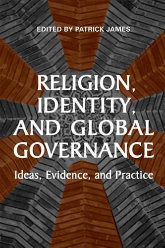 Religion, Identity, and Global Governance: Ideas, Evidence, and Practice (Hardback)
