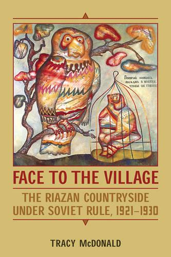Face to the Village: The Riazan Countryside under Soviet Rule, 1921-1930 (Hardback)