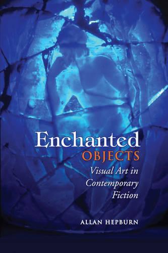 Enchanted Objects: Visual Art in Contemporary Fiction (Hardback)