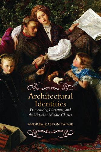 Architectural Identities: Domesticity, Literature and the Victorian Middle Classes (Hardback)