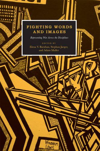 Fighting Words and Images: Representing War Across the Disciplines (Hardback)