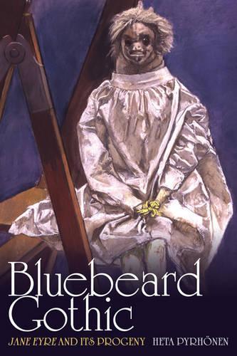 Bluebeard Gothic: Jane Eyre and its Progeny (Hardback)