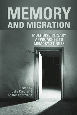 Memory and Migration: Multidisciplinary Approaches to Memory Studies (Hardback)