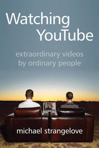 Watching YouTube: Extraordinary Videos by Ordinary People - Digital Futures (Hardback)