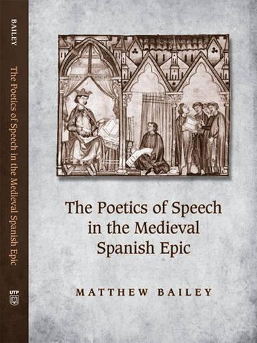 The Poetics of Speech in the Medieval Spanish Epic (Hardback)