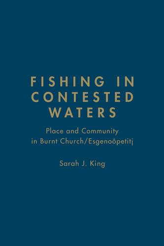 Fishing in Contested Waters: Place & Community in Burnt Church/Esgenoopetitj (Hardback)