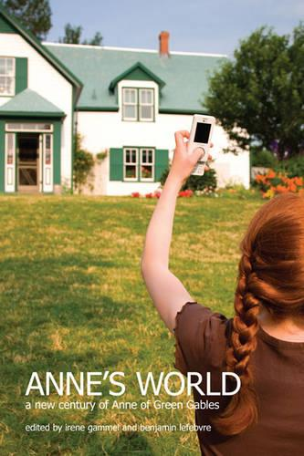 Anne's World: A New Century of Anne of Green Gables (Hardback)