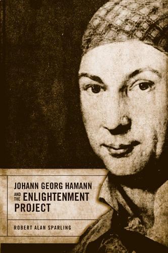 Johann Georg Hamann and the Enlightenment Project (Hardback)