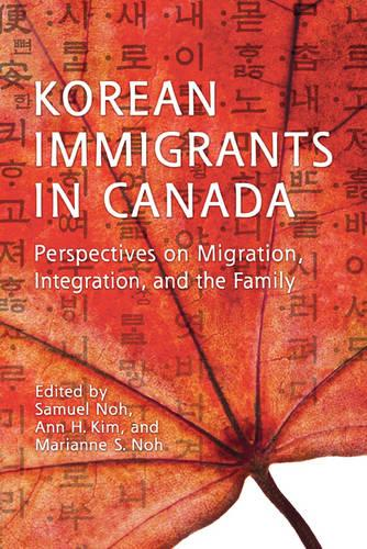 Korean Immigrants in Canada: Perspectives on Migration, Integration, and the Family - Asian Canadian Studies (Hardback)