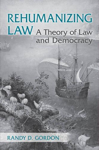 Rehumanizing Law: A Theory of Law and Democracy (Hardback)