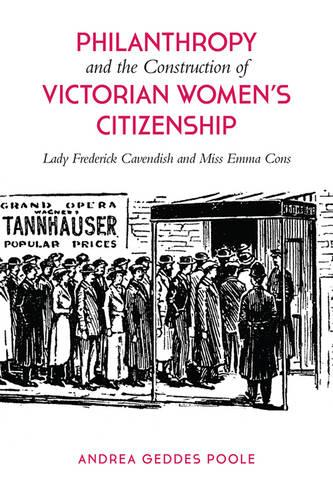 Philanthropy and the Construction of Victorian Women's Citizenship: Lady Frederick Cavendish and Miss Emma Cons (Hardback)