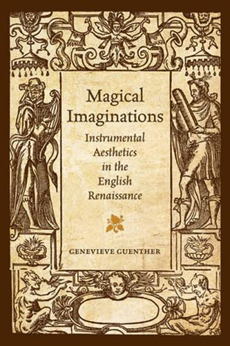 Magical Imaginations: Instrumental Aesthetics in the English Renaissance (Hardback)