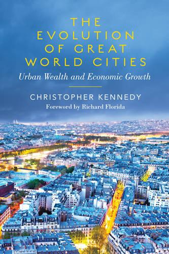 The Evolution of Great World Cities: Urban Wealth and Economic Growth (Hardback)