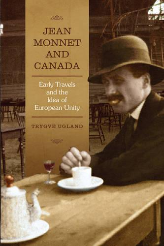 Jean Monnet and Canada: Early Travels and the Idea of European Unity - European Union Studies (Hardback)