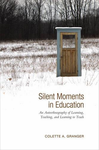 Silent Moments in Education: An Autoethnography of Learning, Teaching, and Learning to Teach (Hardback)