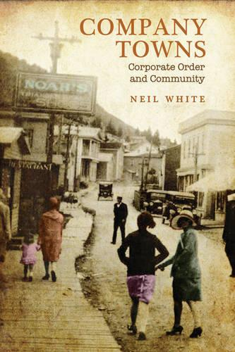 Company Towns: Corporate Order and Community (Hardback)