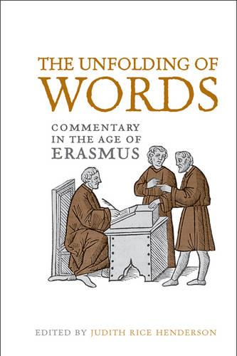 The Unfolding of Words: Commentary in the Age of Erasmus - Erasmus Studies (Hardback)