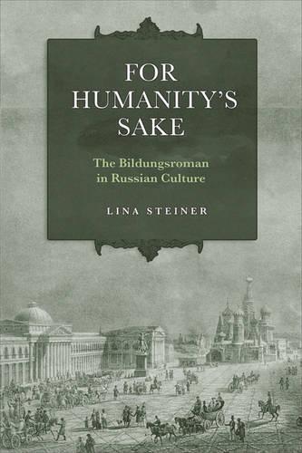For Humanity's Sake: The Bildungsroman in Russian Culture (Hardback)