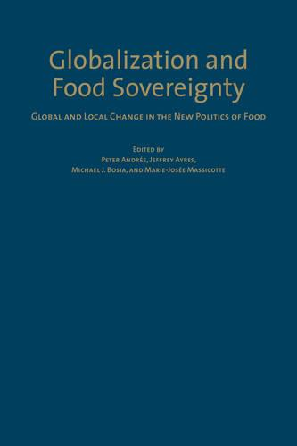 Globalization and Food Sovereignty: Global and Local Change in the New Politics of Food (Hardback)