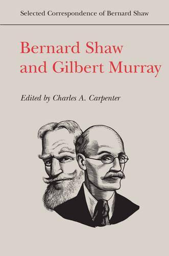 Bernard Shaw and Gilbert Murray - Selected Correspondence of Bernard Shaw (Hardback)