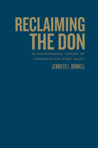 Reclaiming the Don: An Environmental History of Toronto's Don River Valley (Hardback)