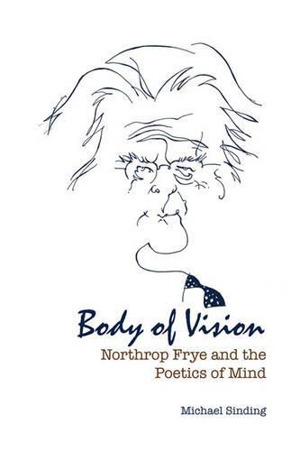 Body of Vision: Northrop Frye and the Poetics of Mind (Hardback)