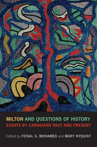 Milton and Questions of History: Essays by Canadians Past and Present (Hardback)