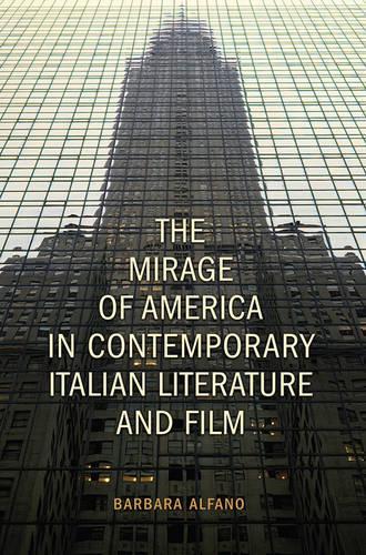 The Mirage of America in Contemporary Italian Literature and Film (Hardback)