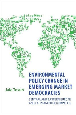 Environmental Policy Change in Emerging Market Democracies: Eastern Europe and Latin America Compared - Studies in Comparative Political Economy and Public Policy (Hardback)