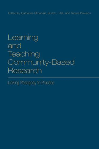 Learning and Teaching Community-Based Research: Linking Pedagogy to Practice (Hardback)