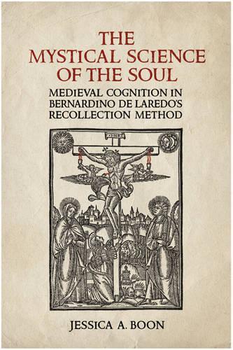 The Mystical Science of the Soul: Medieval Cognition in Bernardino de Laredo's  Recollection Method - Toronto Iberic (Hardback)