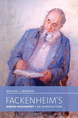 Fackenheim's Jewish Philosophy: An Introduction - The Kenneth Michael Tanenbaum Series in Jewish Studies (Hardback)